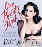 Your Beauty Mark Hardcover  by Dita Von Teese