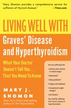 Living Well with Graves' Disease and Hyperthyroidism Paperback  by Mary J. Shomon