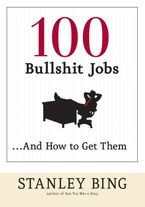 100 Bullshit Jobs...And How to Get Them Paperback  by Stanley Bing