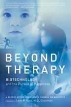 Beyond Therapy Paperback  by Leon Kass MD, PhD.