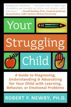 Your Struggling Child Paperback  by Robert F. Newby PhD