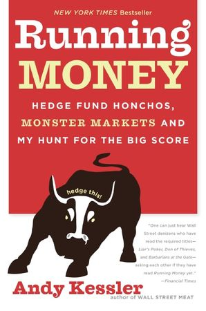 Book cover image: Running Money: Hedge Fund Honchos, Monster Markets and  My Hunt for the Big Score