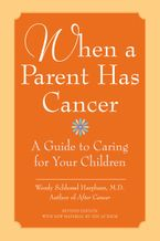 When a Parent Has Cancer Paperback  by Wendy S. Harpham M.D.