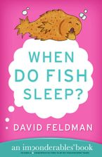When Do Fish Sleep? Paperback  by David Feldman