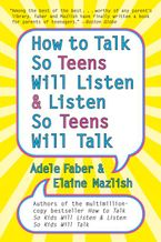 How to Talk so Teens Will Listen and Listen so Teens Will Paperback  by Adele Faber
