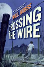 Crossing the Wire Hardcover  by Will Hobbs