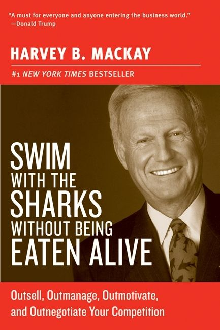Book cover image: Swim with the Sharks Without Being Eaten Alive: Outsell, Outmanage, Outmotivate, and Outnegotiate Your Competition
