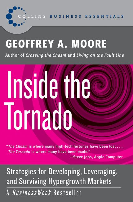 Book cover image: Inside the Tornado: Strategies for Developing, Leveraging, and Surviving Hypergrowth Markets