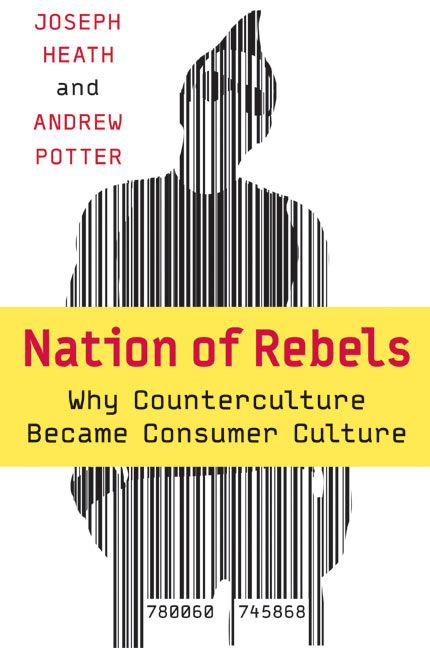 Book cover image: Nation of Rebels: Why Counterculture Became Consumer Culture
