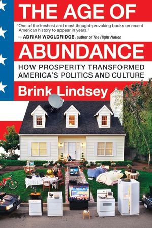 Book cover image: The Age of Abundance: How Prosperity Transformed America's Politics and Culture