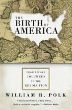 The Birth of America Paperback  by William R. Polk