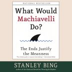 What Would Machiavelli Do? Downloadable audio file UBR by Stanley Bing