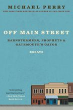 Off Main Street: Barnstormers, Prophets & Gatemouth's Gator Paperback  by Michael Perry