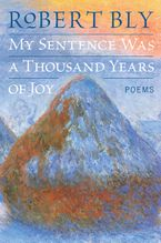 My Sentence Was a Thousand Years of Joy Paperback  by Robert Bly