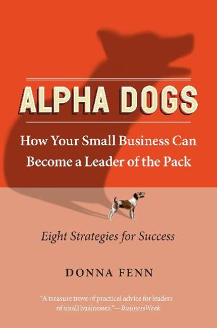 Book cover image: Alpha Dogs: How Your Small Business Can Become a Leader of the Pack
