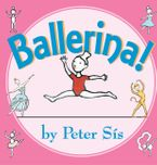 Ballerina! Board Book Board book  by Peter Sis