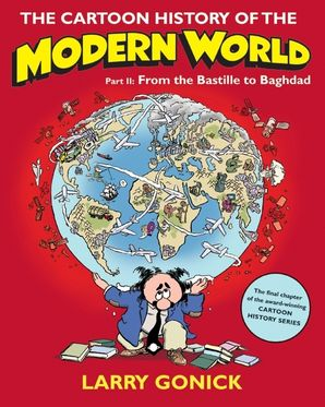the-cartoon-history-of-the-modern-world-part-2-from-the-bastille-to-baghdad-cartoon-guide-series