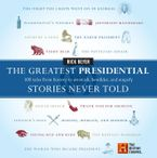 the-greatest-presidential-stories-never-told