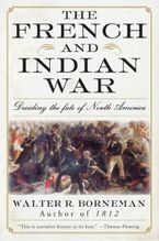 The French and Indian War Paperback  by Walter R. Borneman