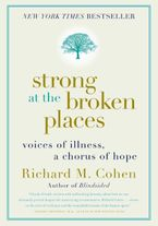 Strong at the Broken Places Paperback  by Richard M. Cohen