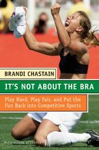 It's Not About the Bra Paperback  by Brandi Chastain
