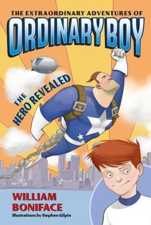 The Extraordinary Adventures of Ordinary Boy, Book 1: The Hero Revealed book image