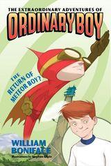 The Extraordinary Adventures of Ordinary Boy, Book 2: The Return of Meteor Boy?