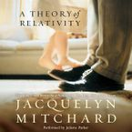 A Theory of Relativity Downloadable audio file UBR by Jacquelyn Mitchard