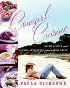 Cowgirl Cuisine Hardcover  by Paula Disbrowe