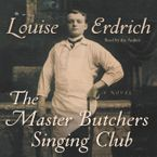 The Master Butchers Singing Club Downloadable audio file UBR by Louise Erdrich