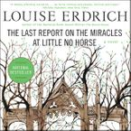 The Last Report on the Miracles at Little No Horse Downloadable audio file UBR by Louise Erdrich
