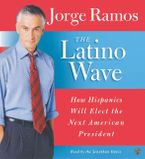 The Latino Wave Downloadable audio file ABR by Jorge Ramos