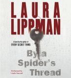 By a Spider's Thread Downloadable audio file ABR by Laura Lippman