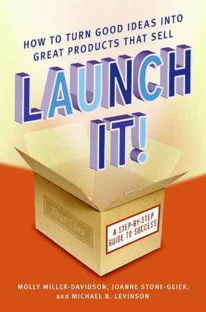 Book cover image: Launch It!: How to Turn Good Ideas Into Great Products That Sell