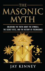 The Masonic Myth Paperback  by Jay Kinney