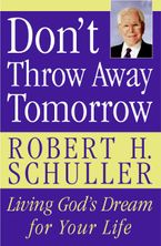 Don't Throw Away Tomorrow Paperback  by Robert H. Schuller