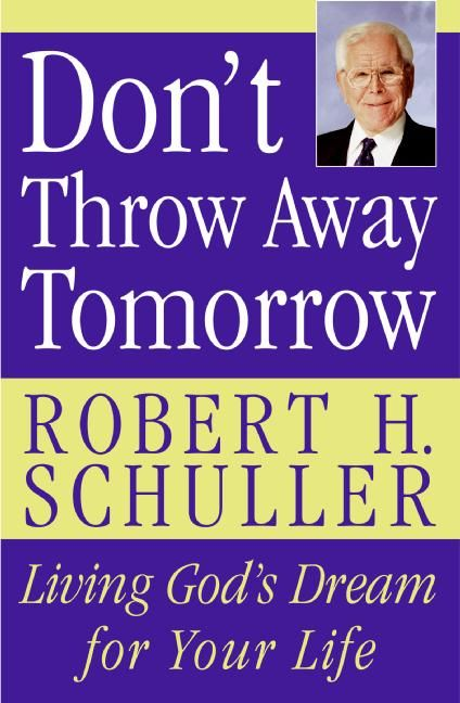 dont throw away tomorrow r schuller