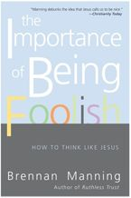 The Importance of Being Foolish Paperback  by Brennan Manning