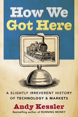 Book cover image: How We Got Here: A Slightly Irreverent History of Technology and Markets