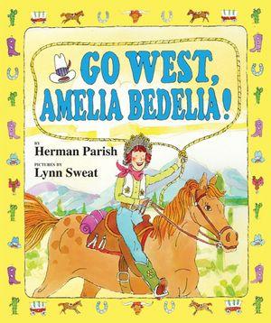 Go West, Amelia Bedelia! book image