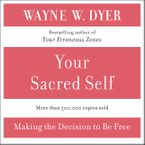Your Sacred Self Downloadable audio file ABR by Wayne W. Dyer