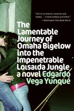 Lamentable Journey of Omaha Bigelow Into the Impenetrable Loisaida Jungle