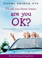 I'll Ask You Three Times, Are You OK? Hardcover  by Naomi Shihab Nye