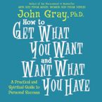 How to Get What You Want and Want What You Have Downloadable audio file UBR by John Gray