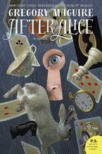 After Alice Paperback  by Gregory Maguire