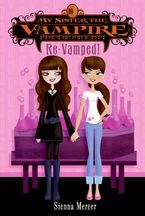 My Sister the Vampire #3: Re-Vamped!