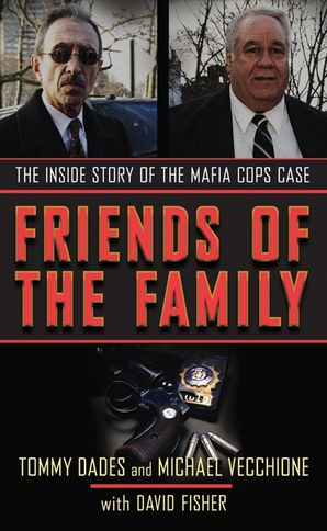 FRIENDS OF THE FAMILY:THE INSIDE STORY OF THE MAFIA COPS CASE : The Inside Story of the Mafia Cops Case