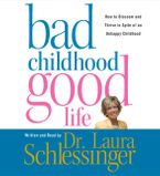Bad Childhood---Good Life Downloadable audio file ABR by Dr. Laura Schlessinger