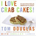 I Love Crab Cakes! Hardcover  by Tom Douglas