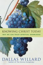 Knowing Christ Today Hardcover  by Dallas Willard